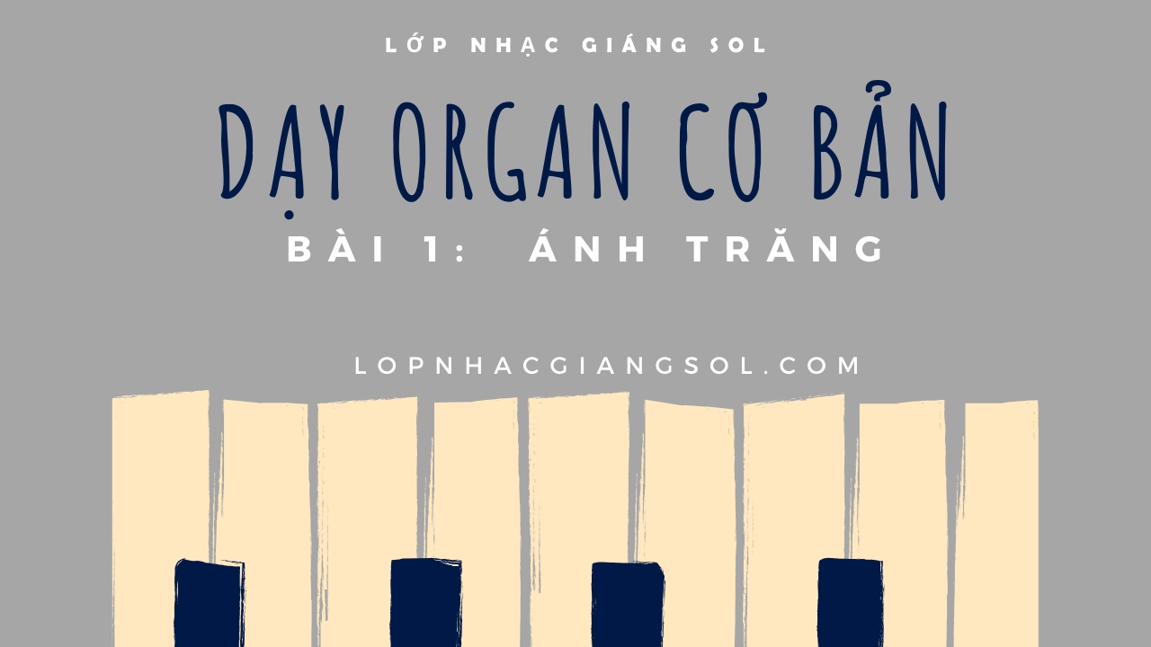 Dạy Đàn Organ Quận 12 || Bài 1: Ánh Trăng || Lớp nhạc Giáng Sol Quận 12, dạy đàn piano quận 12, dạy đàn guitar quận 12, trung tâm âm nhạc quận 12