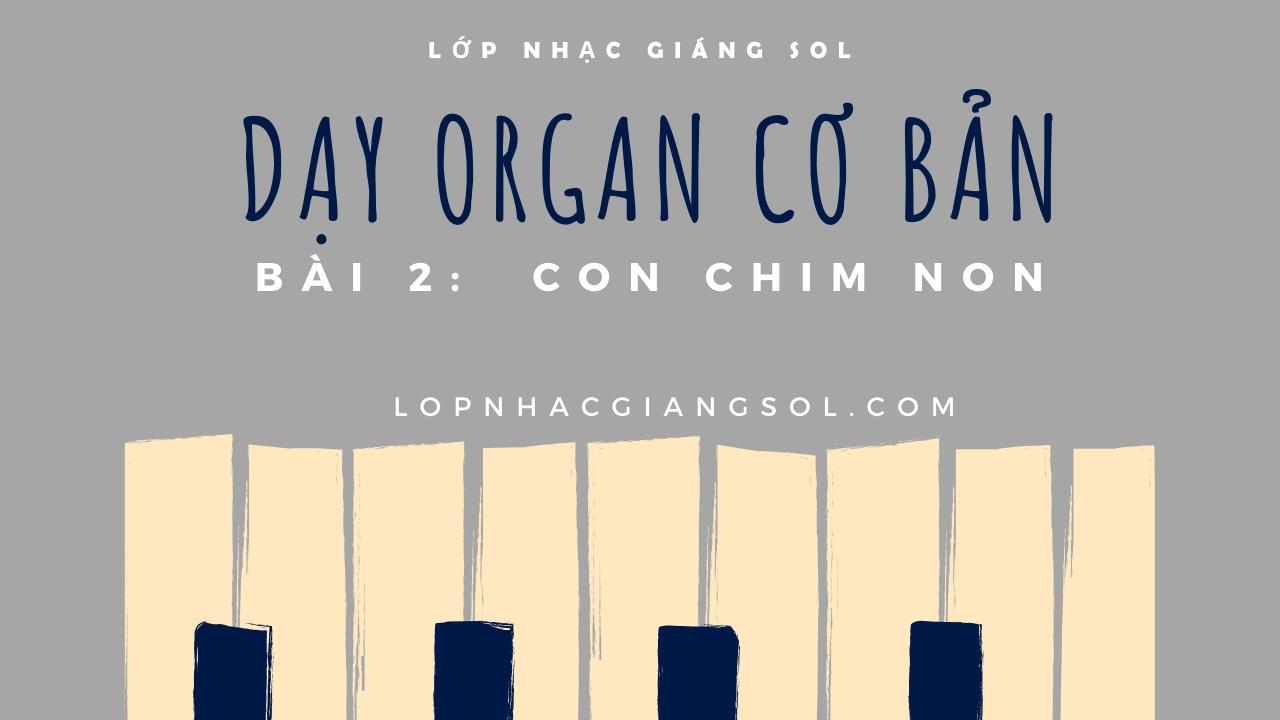 Dạy Đàn Organ Quận 12    Bài 2: Con Chim Non    Lớp nhạc Giáng Sol Quận 12, dạy đàn piano quận 12, dạy đàn guitar quận 12, trung tâm âm nhạc quận 12